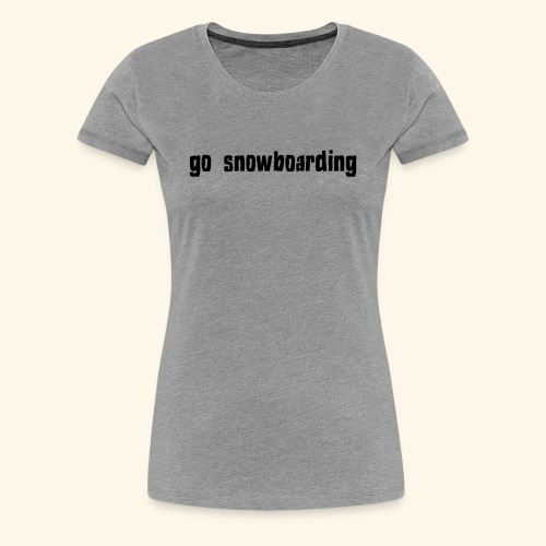 go snowboarding t-shirt geschenk idee - Frauen Premium T-Shirt