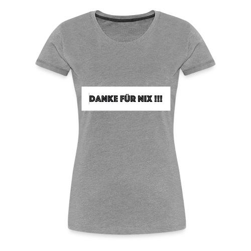 Danke für NIX - Frauen Premium T-Shirt
