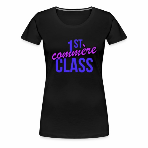 First Commère Class - T-shirt Premium Femme