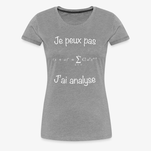 Je peux pas, j'ai analyse - Frauen Premium T-Shirt