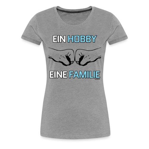 Ein Hobby, eine Familie - Frauen Premium T-Shirt