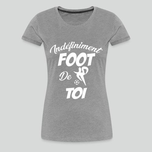 Indefiniment Foot De Toi (B) - T-shirt Premium Femme