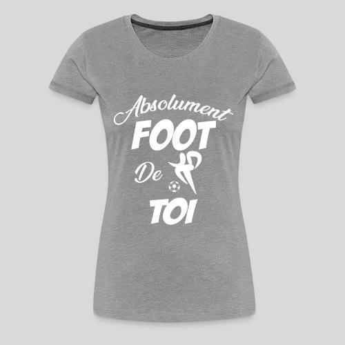 Absolument Foot De Toi (B) - T-shirt Premium Femme