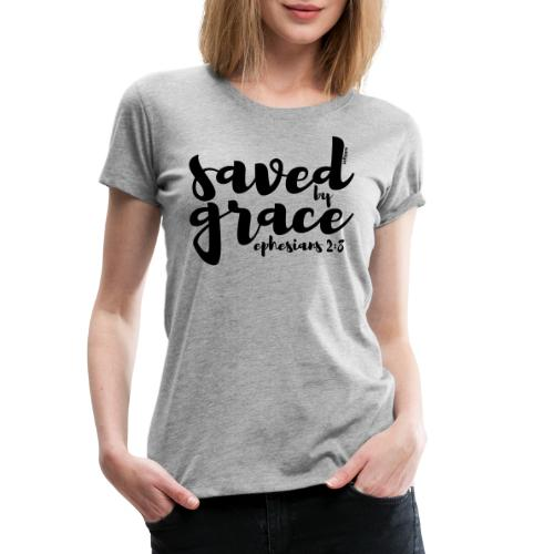 SAVED BY GRACE - Ephesians 2: 8 - Women's Premium T-Shirt