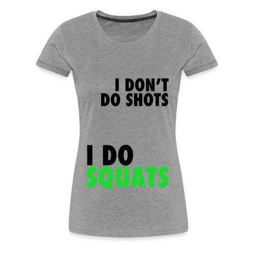 I don't do shots - Women's Premium T-Shirt