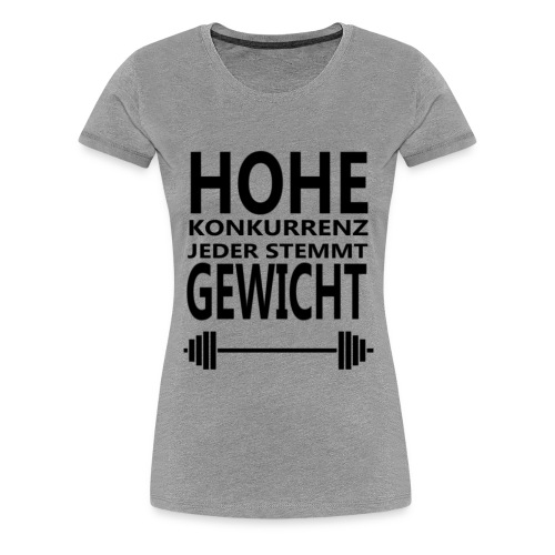 HOHE KONKURRENZ JEDER STEMMT GEWICHT - Frauen Premium T-Shirt