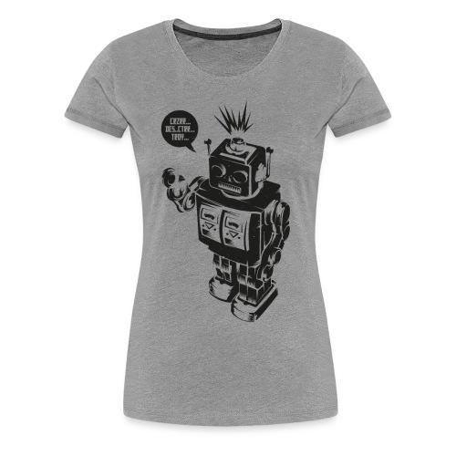 DESTROY ROBOT - Frauen Premium T-Shirt