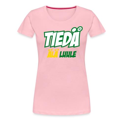 Tiedä, älä luule - Naisten premium t-paita