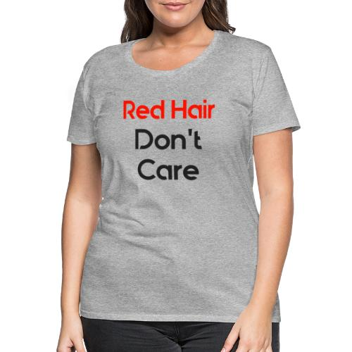 Red hair dont care - Vrouwen Premium T-shirt