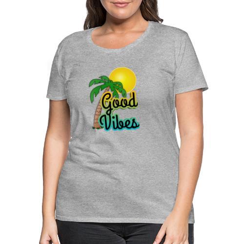 Good vibes - Vrouwen Premium T-shirt