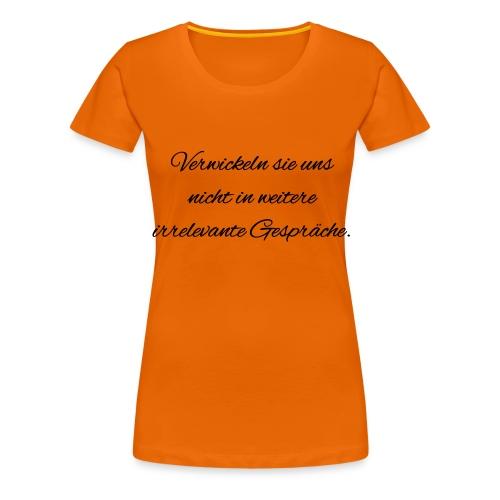 irrelevante Gespraeche - Frauen Premium T-Shirt