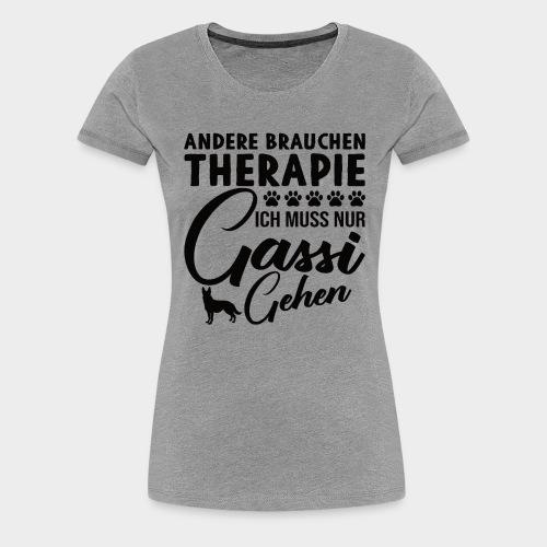 Andere brauchen Therapie Ich muss nur Gassi gehen - Frauen Premium T-Shirt