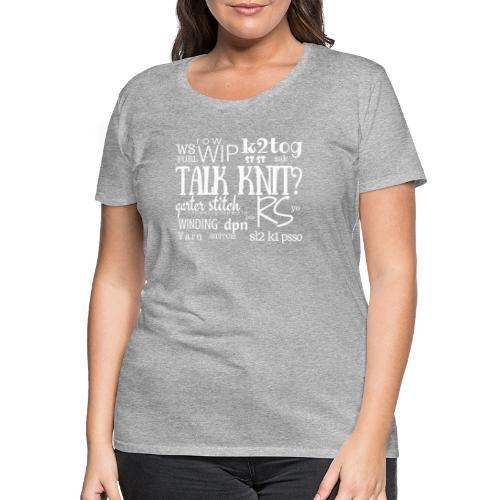 Talk Knit?, white - Naisten premium t-paita