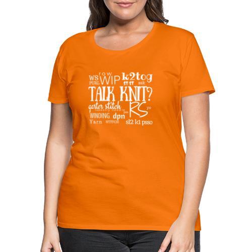 Talk Knit ?, white - Women's Premium T-Shirt