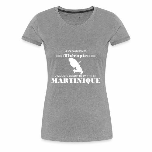 NUL BESOIN DE THERAPIE JUSTE LA MARTINIQUE - T-shirt Premium Femme