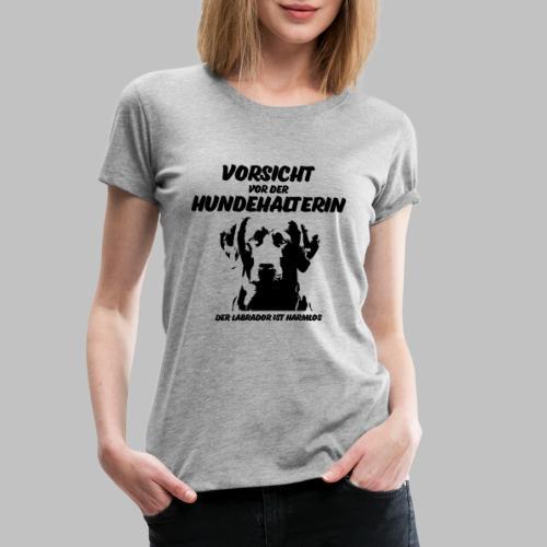 Vorsicht vor der Hundehalterin der Labrador Spruch - Frauen Premium T-Shirt
