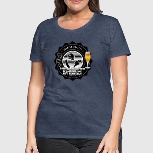Grilling without beer s possible but not sensible - Dame premium T-shirt