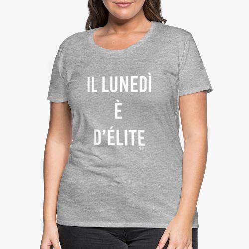 il lunedi è d'élite - Maglietta Premium da donna