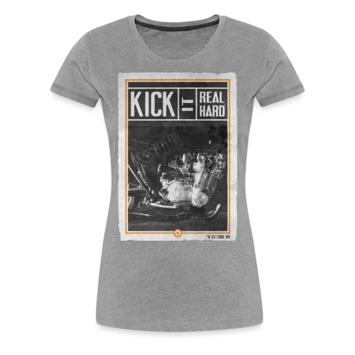 KICK IT REAL HARD R - T-shirt Premium Femme