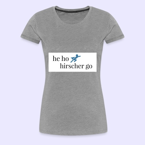 he ho hirscher go - Frauen Premium T-Shirt