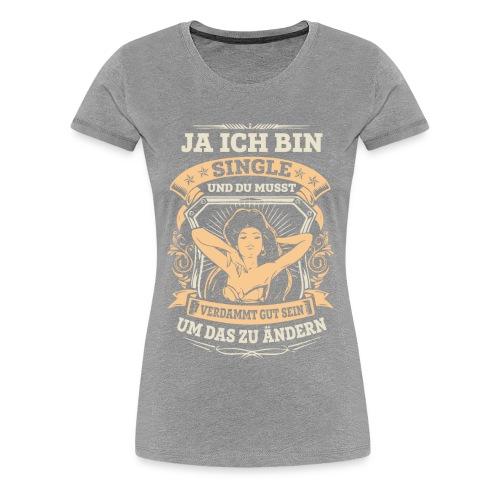 Ich bin Single - Frauen Premium T-Shirt