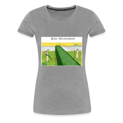 Bad Neighbor - Frauen Premium T-Shirt