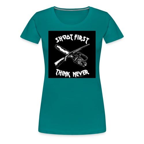 shoot first think never - Frauen Premium T-Shirt