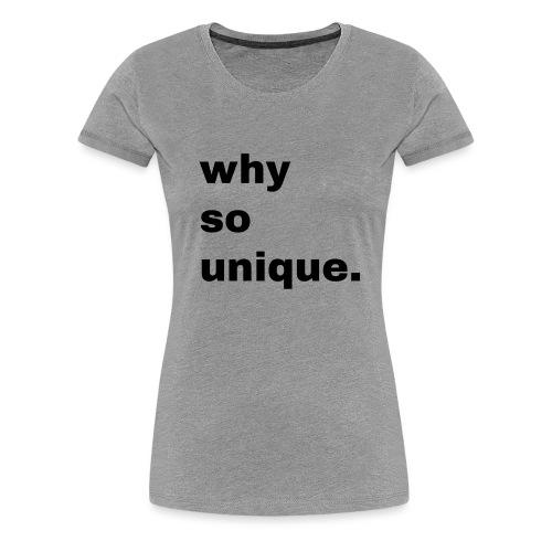 why so unique. Geschenk Idee Simple - Frauen Premium T-Shirt