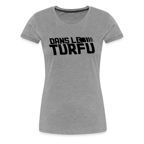 Dans le turfu - T-shirt Premium Femme