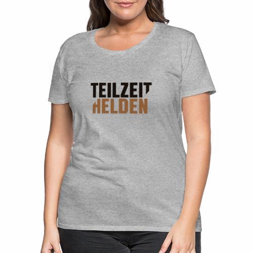 Teilzeithelden_Schriftunt - Frauen Premium T-Shirt