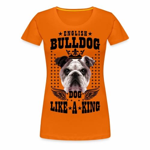 19 English Bulldog like a King Boss Bully Fun - Frauen Premium T-Shirt