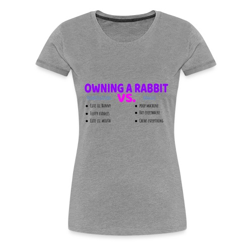 OWNING A RABBIT - Expectations VS. Reality - Women's Premium T-Shirt