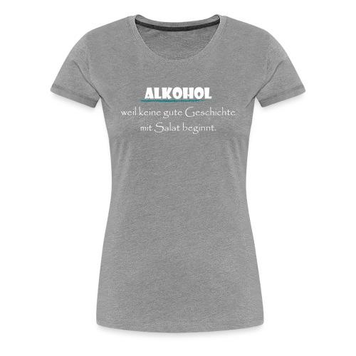 Alkohol nicht Salat - Frauen Premium T-Shirt