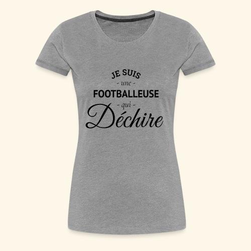 Footballeuse Je suis une footballeuse qui déchire - T-shirt Premium Femme