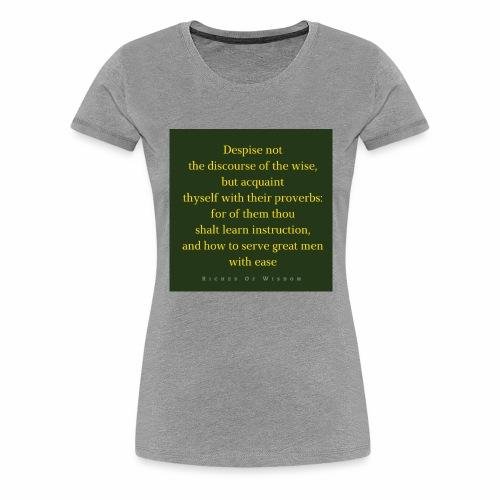 Despise not the discourse of the wise but acquain - Women's Premium T-Shirt