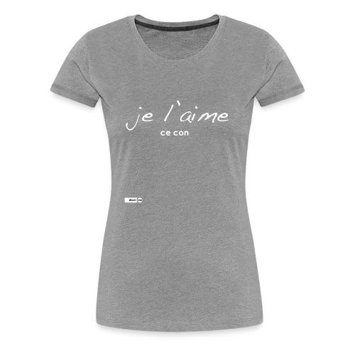 je l'aime ce con - T-shirt Premium Femme