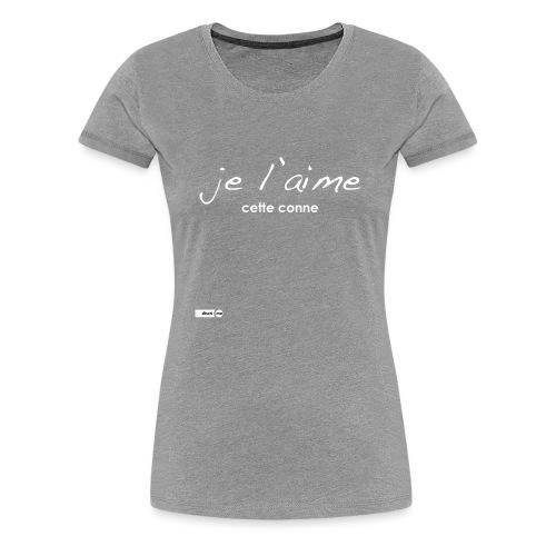je l'aime cette conne - T-shirt Premium Femme