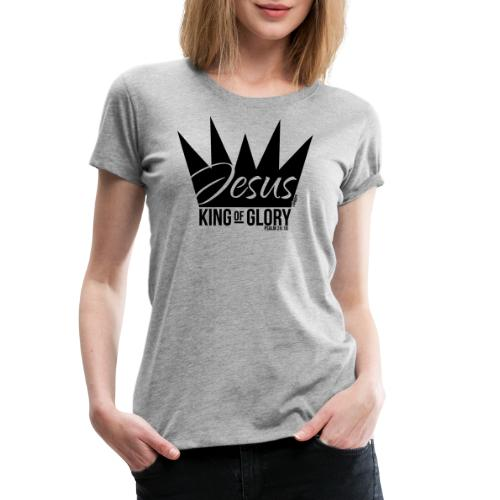 JESUS KING OF GLORY // Psalm 24:10 (BLACK) - Women's Premium T-Shirt