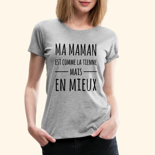 Maman en mieux - T-shirt Premium Femme