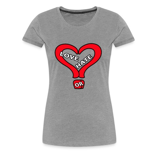LOVE OR HATE - Women's Premium T-Shirt