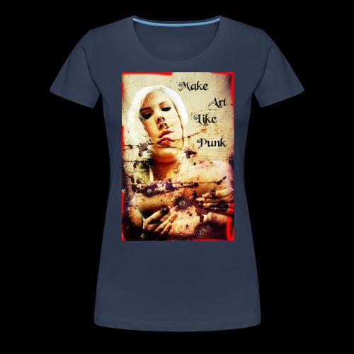 Make Art Like Punk - T-shirt Premium Femme