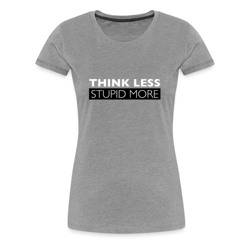 Think Less Stupid More - Premium-T-shirt dam