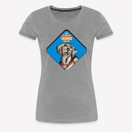 Dackel – Darf ich Ihnen das TSCHÜSS anbieten? - Frauen Premium T-Shirt