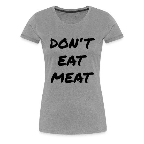Dont Eat Meat - Frauen Premium T-Shirt