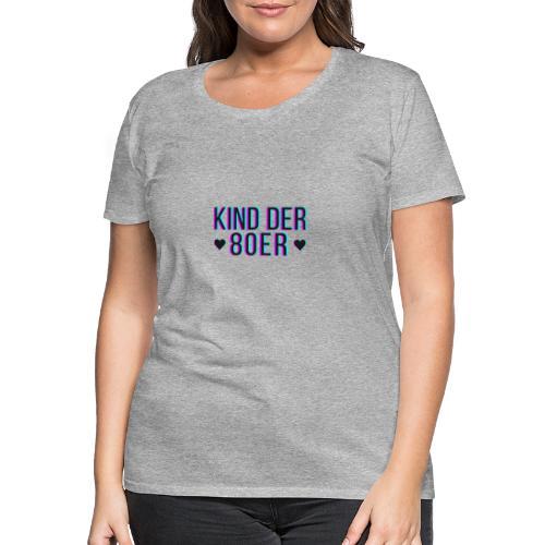 Kind der 80er - Frauen Premium T-Shirt