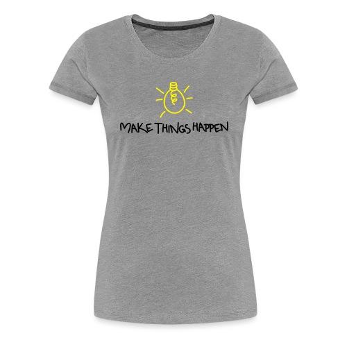 Make Things Happen 2 - Frauen Premium T-Shirt