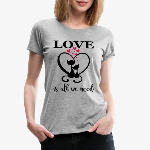 Love is all we need Herz Katzen Valentinstag Liebe - Frauen Premium T-Shirt