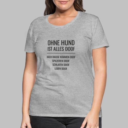 OHNE HUND IST ALLES DOOF - Black Edition - Frauen Premium T-Shirt