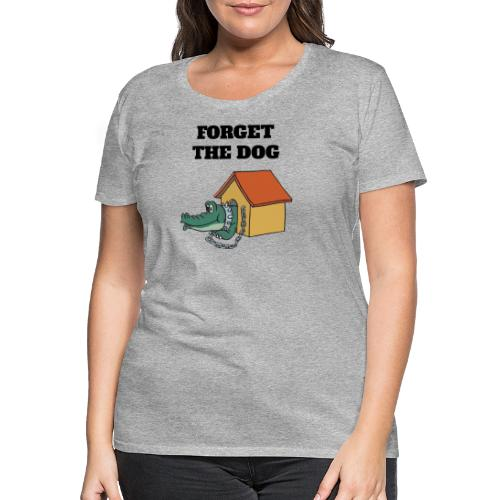 Forget The Dog - Frauen Premium T-Shirt