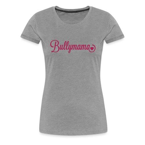 Bullymama mit Herz - Frauen Premium T-Shirt